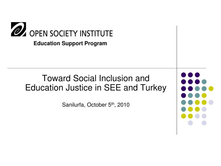 toward social inclusion and education justice in see and turkey sanilurfa october 5 th 2010 n.
