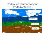 today we learned about earth materials