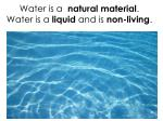 water is a natural material water is a liquid and is non living