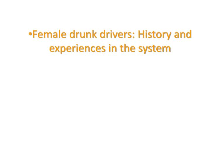 Female drunk drivers: History and experiences in the system