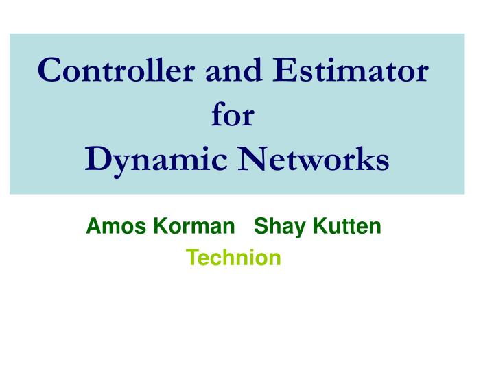 controller and estimator for dynamic networks n.