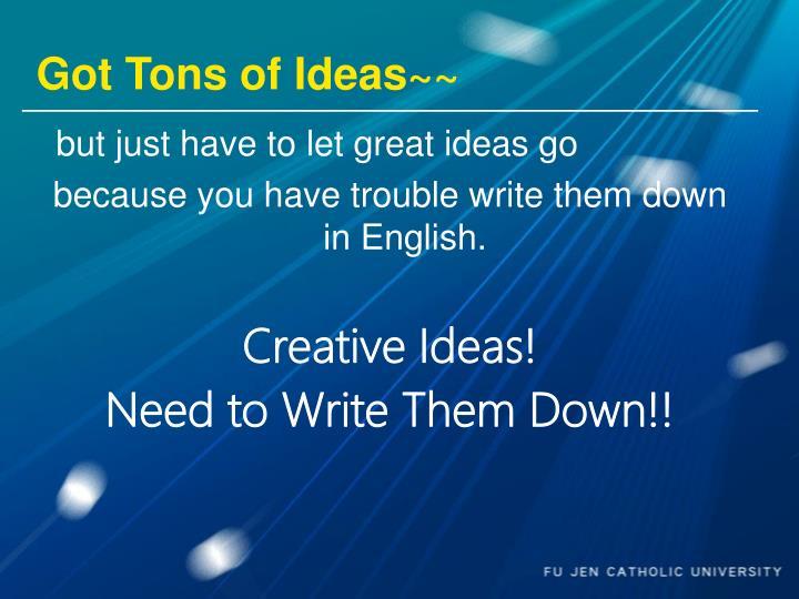 Got Tons of Ideas~~