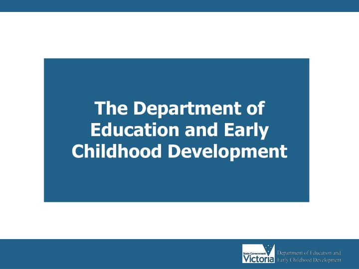 The Department of Education and Early Childhood Development
