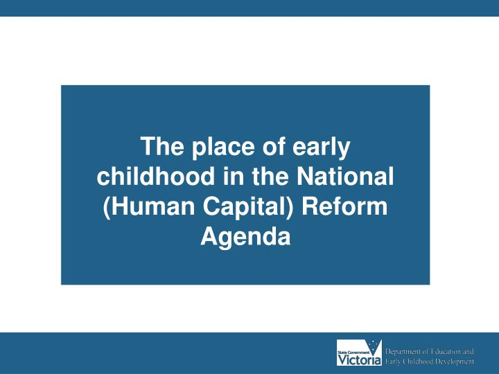 The place of early childhood in the National (Human Capital) Reform Agenda