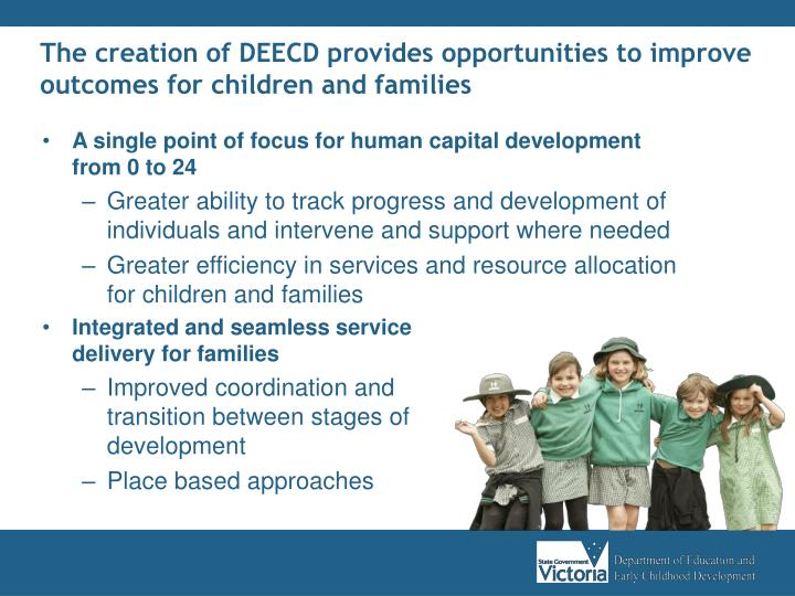 The creation of DEECD provides opportunities to improve outcomes for children and families