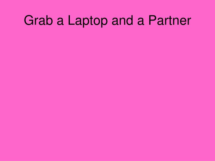 Grab a Laptop and a Partner