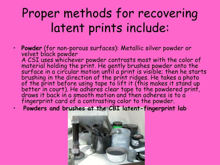 Proper methods for recovering latent prints include: