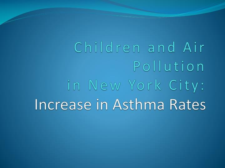 children and air pollution in new york city increase in asthma rates n.