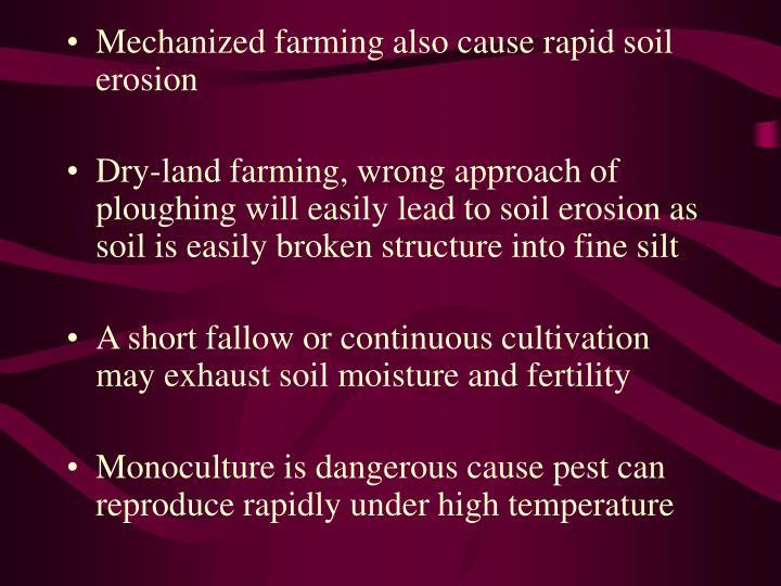 Mechanized farming also cause rapid soil erosion