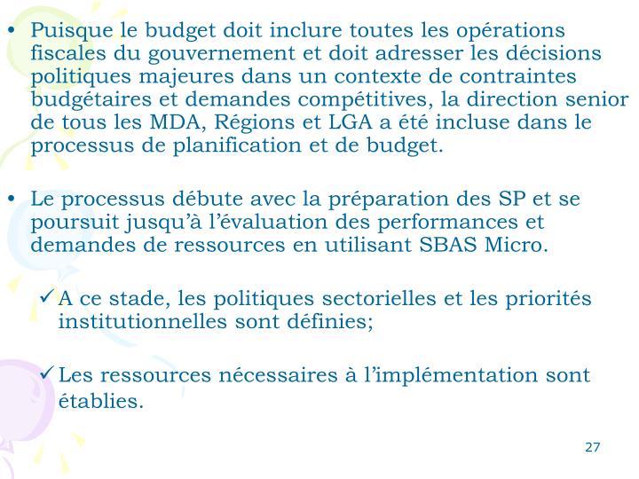 Puisque le budget doit inclure toutes les opérations fiscales du gouvernement et doit adresser les décisions politiques majeures dans un contexte de contraintes budgétaires et demandes compétitives, la direction senior de tous les MDA, Régions et LGA a été incluse dans le processus de planification et de budget.