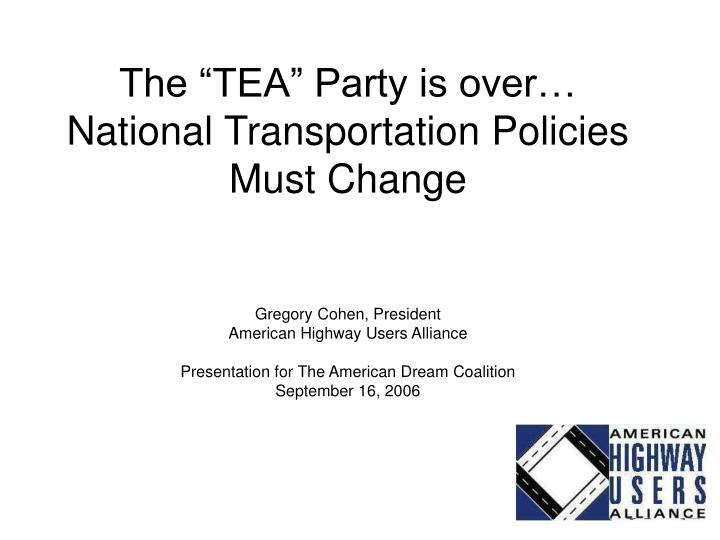 the tea party is over national transportation policies must change