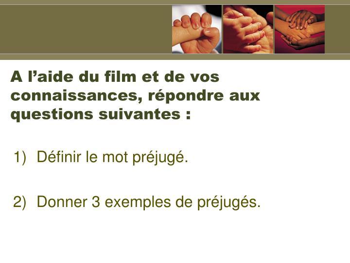 A l'aide du film et de vos connaissances, répondre aux questions suivantes :