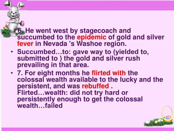 6. He went west by stagecoach and succumbed to the