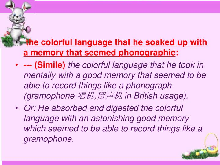 the colorful language that he soaked up with a memory that seemed phonographic