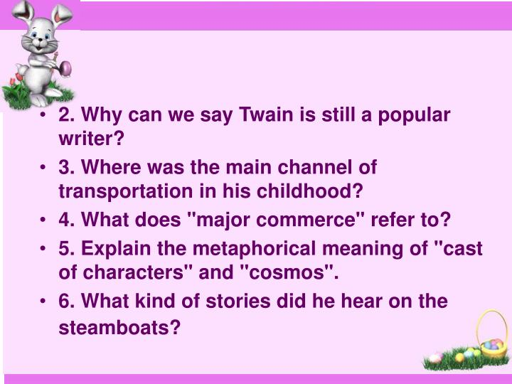 2. Why can we say Twain is still a popular writer?