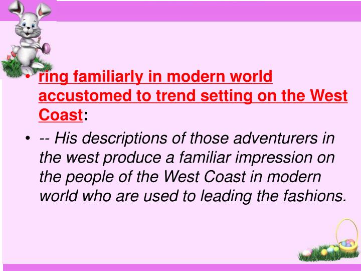 ring familiarly in modern world accustomed to trend setting on the West Coast