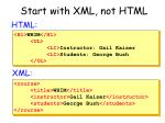 start with xml not html
