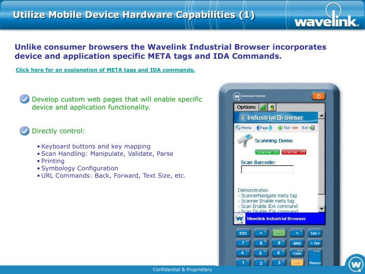Unlike consumer browsers the Wavelink Industrial Browser incorporates device and application specific META tags and IDA Commands.
