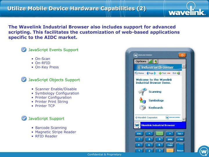 The Wavelink Industrial Browser also includes support for advanced scripting. This facilitates the customization of web-based applications specific to the AIDC market.