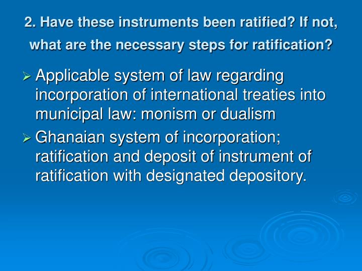 2. Have these instruments been ratified? If not, what are the necessary steps for ratification?
