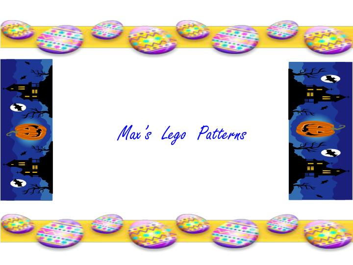 Max s lego patterns