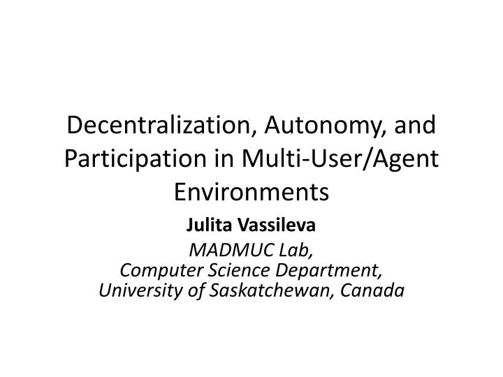 Decentralization autonomy and participation in multi user agent environments