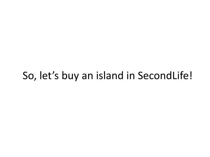 So, let's buy an island in