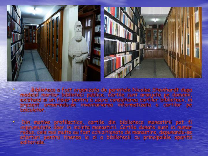 Biblioteca a fost organizata de parintele Nicolae Steinhardt dupa modelul marilor biblioteci publice. Cartile sunt aranjate pe domenii, existand si un fisier pentru a usura consultarea cartilor bibliotecii, in prezent urmarindu-se inventarierea informatizata a cartilor pe calculator.