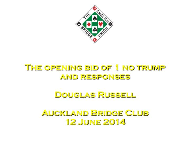 the opening bid of 1 no trump and responses douglas russell auckland bridge club 12 june 2014 n.