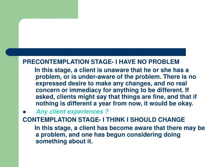 PRECONTEMPLATION STAGE- I HAVE NO PROBLEM