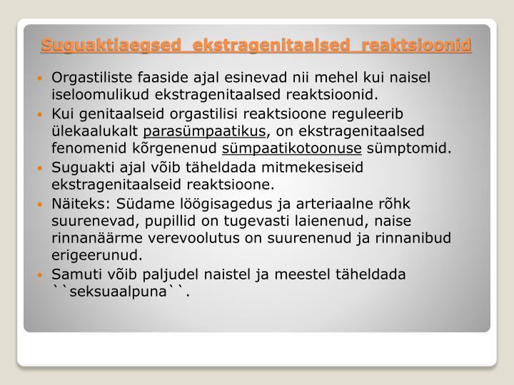 Orgastiliste faaside ajal esinevad nii mehel kui naisel iseloomulikud ekstragenitaalsed reaktsioonid.