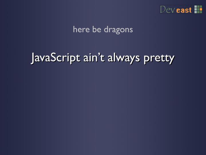 JavaScript ain't always pretty