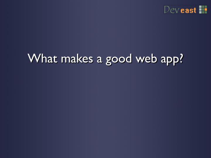 What makes a good web app