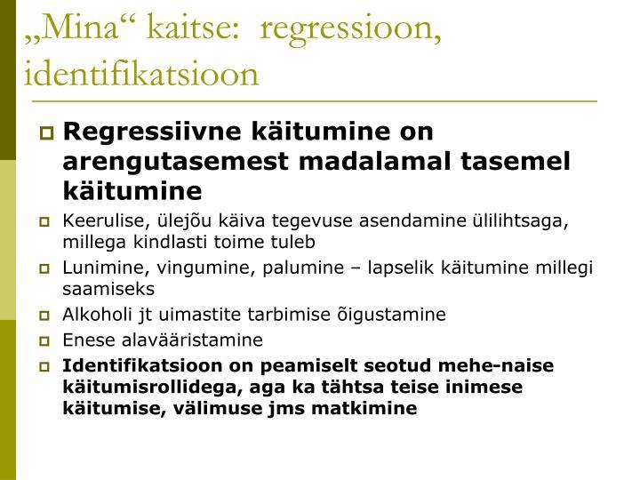 """""""Mina"""" kaitse:  regressioon, identifikatsioon"""