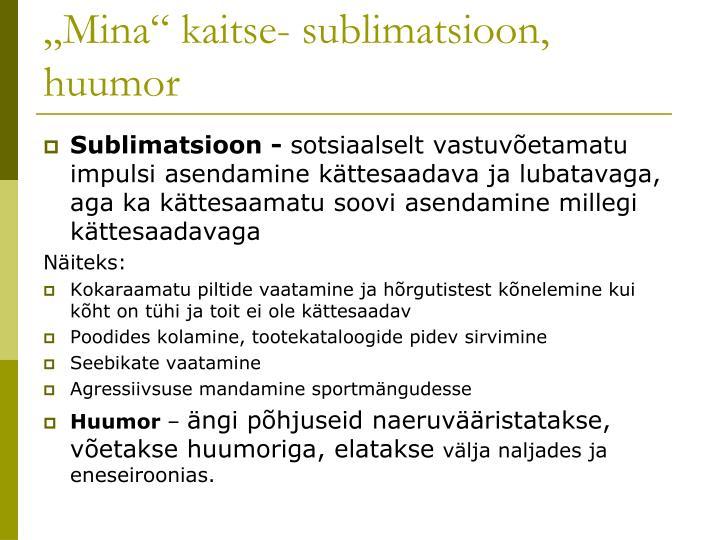 """Mina"" kaitse- sublimatsioon, huumor"