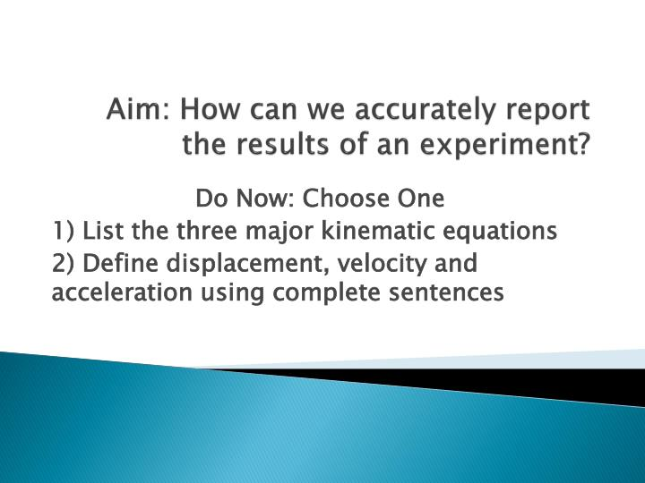 Aim how can we accurately report the results of an experiment