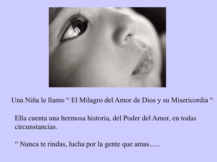 """Una Niña le llamo """" El Milagro del Amor de Dios y su Misericordia """""""