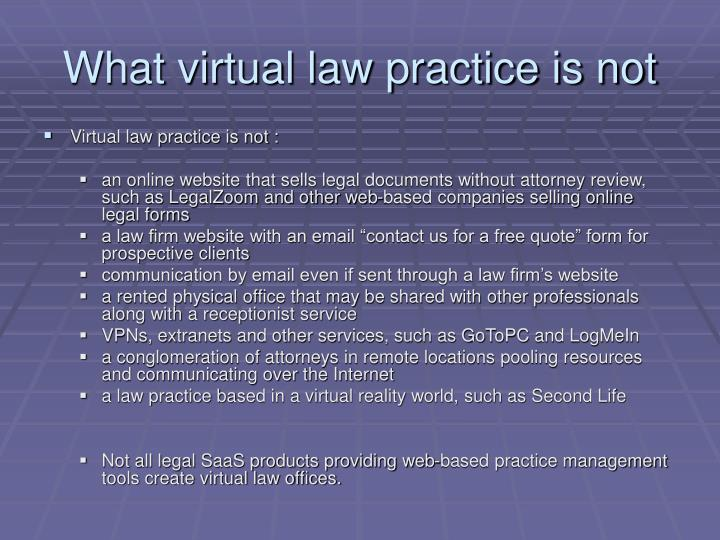 What virtual law practice is not