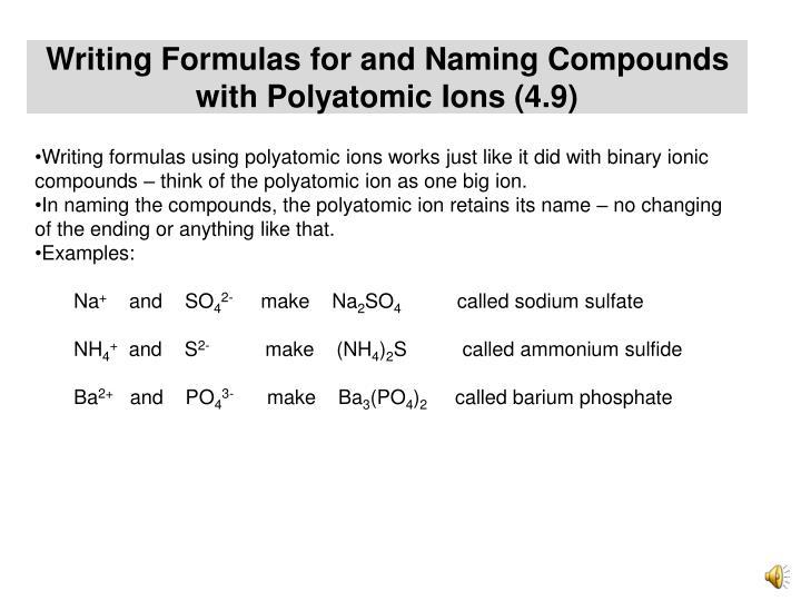 Writing formulas using polyatomic ions works just like it did with binary ionic compounds – think of the polyatomic ion as one big ion.