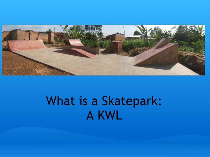 what is a skatepark a kwl n.