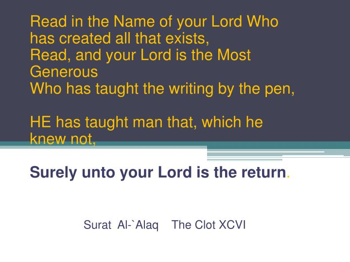 Read in the Name of your Lord Who has created all that exists,