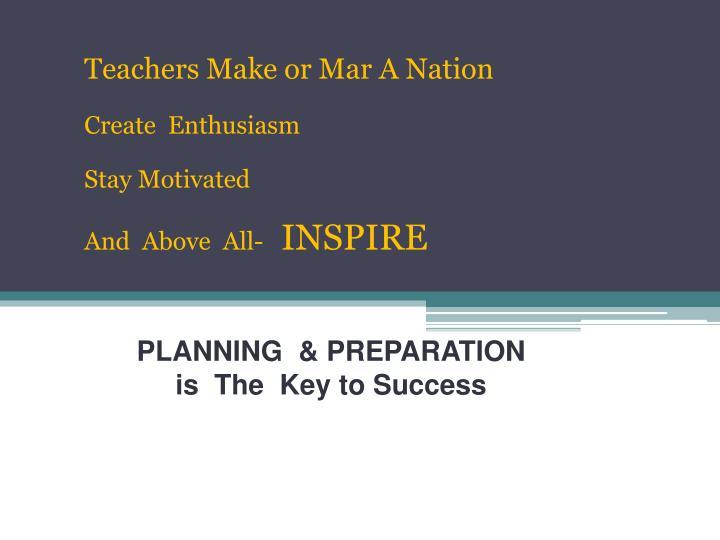 Teachers Make or Mar A Nation