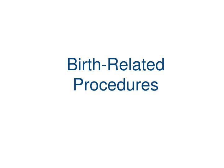 birth related procedures n.