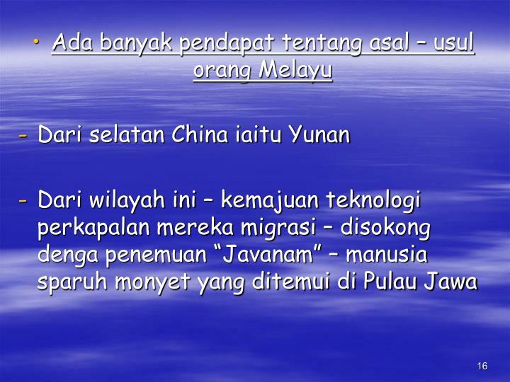 Ada banyak pendapat tentang asal – usul orang Melayu