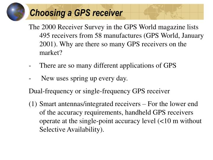 The 2000 Receiver Survey in the GPS World magazine lists 495 receivers from 58 manufactures (GPS World, January 2001). Why are there so many GPS receivers on the market?