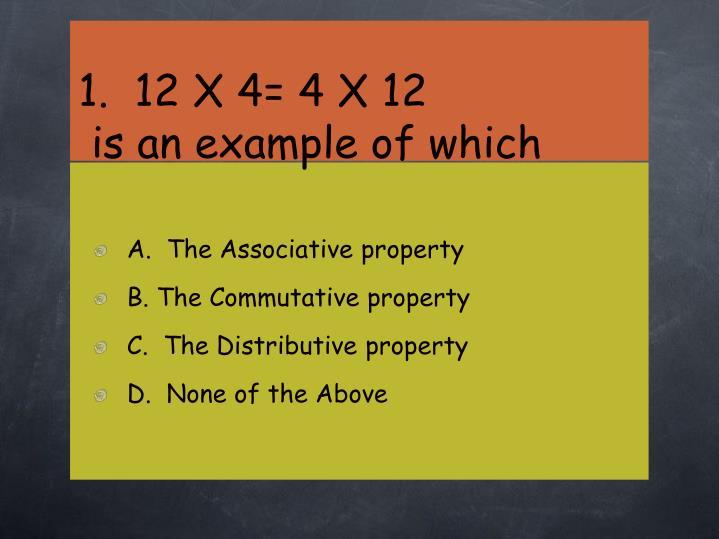 1.  12 X 4= 4 X 12