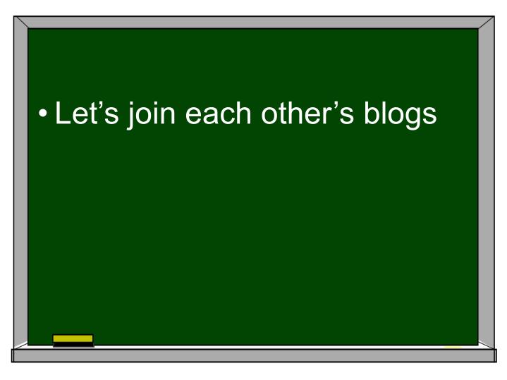 Let's join each other's blogs