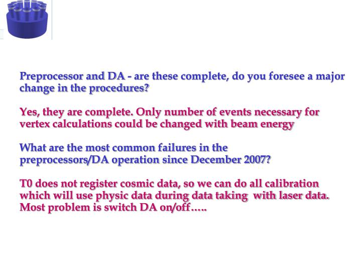 Preprocessor and DA - are these complete, do you foresee a major change in the procedures?