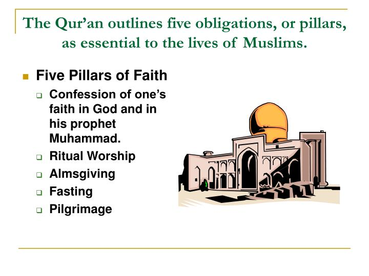 The Qur'an outlines five obligations, or pillars, as essential to the lives of Muslims.