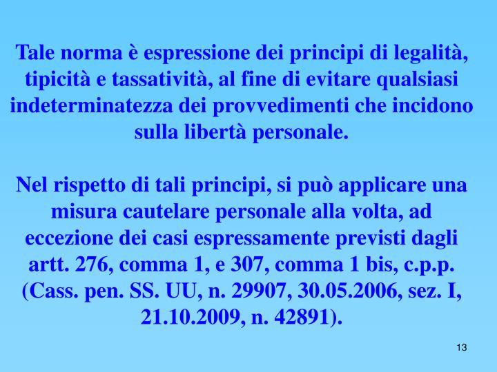 Tale norma è espressione dei principi di legalità, tipicità e tassatività, al fine di evitare qualsiasi indeterminatezza dei provvedimenti che incidono sulla libertà personale.